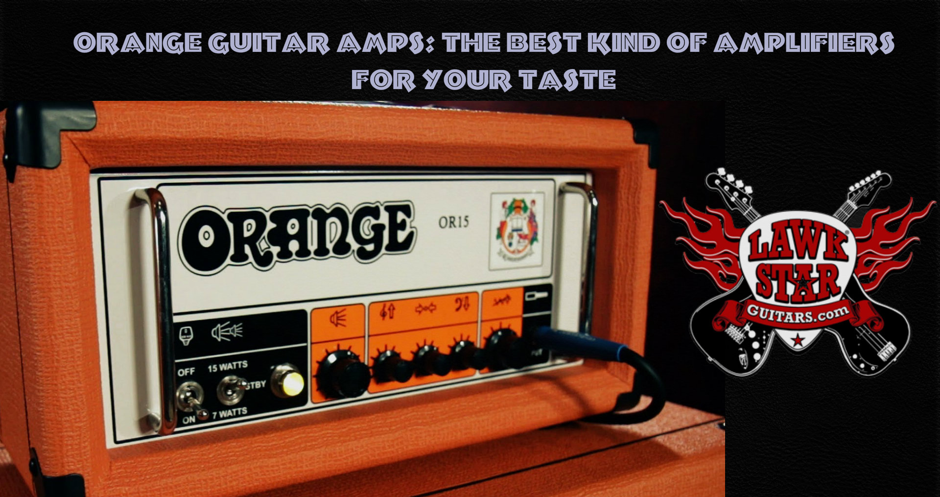 ORANGE GUITAR AMPS: THE BEST KIND OF AMPLIFIERS FOR YOUR TASTE
